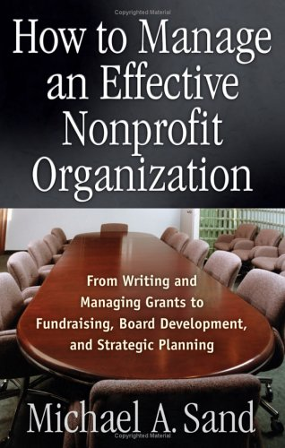 How to Manage an Effective Nonprofit Organization: From Writing, and Managing Grants to Fundraising, Board Development, and Strategic Planning 9781564148049