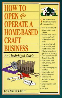 How to Open and Operate a Home-Based Craft Business: An Unabridged Guide 9781564404855