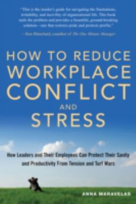 How to Reduce Workplace Conflict and Stress: How Leaders and Their Employees Can Protect Their Sanity and Productivity from Tension and Turf Wars 9781564148186