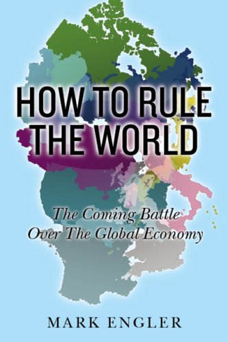 How to Rule the World: The Coming Battle Over the Global Economy 9781568583655