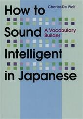 How to Sound Intelligent in Japanese: A Vocabulary Builder 19136068