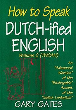 How to Speak Dutch-Ified English: Wolume 2 (Twoah) 9781561482436