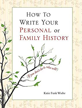 How to Write Your Personal or Family History: (If You Don't Do It, Who Will?) 9781561486656