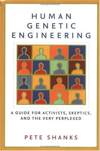Human Genetic Engineering: A Guide for Activists, Skeptics, and the Very Perplexed 9781560256953