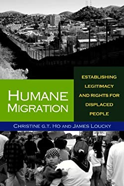 Humane Migration: Establishing Legitimacy and Rights for Displaced People 9781565493193