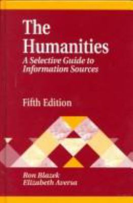 Humanities: A Selective Guide to Information Sources Fifth Edition 9781563086021