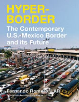 Hyper-Border: The Contemporary U.S.-Mexico Border and Its Future 9781568987064