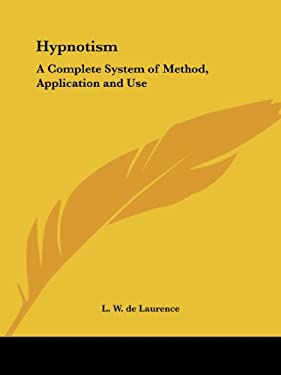 Hypnotism: A Complete System of Method, Application and Use 9781564599254