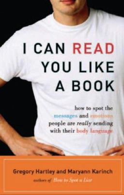 I Can Read You Like a Book: How to Spot the Messages and Emotions People Are Really Sending with Their Body Language 9781564149411