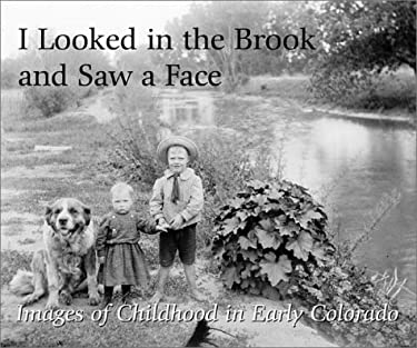 I Looked in the Brook and Saw a Face: Images of Childhood in Early Colorado 9781565794757