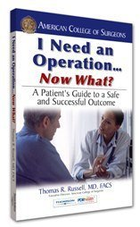 I Need an Operation... Now What?: A Patient's Guide to a Safe and Successful Outcome 9781563637001