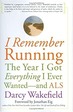 I Remember Running: The Year I Got Everything I Ever Wanted-And ALS 9781569243534