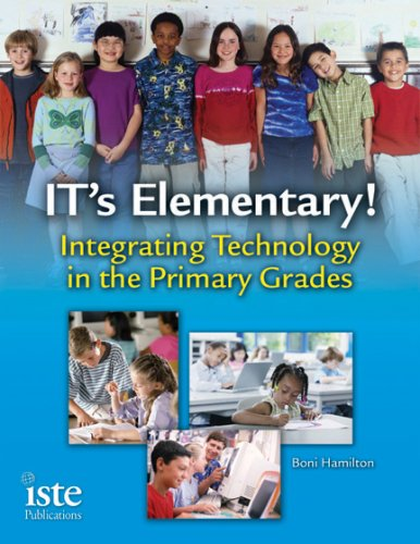 IT's Elementary!: Integrating Technology in the Primary Grades 9781564842282