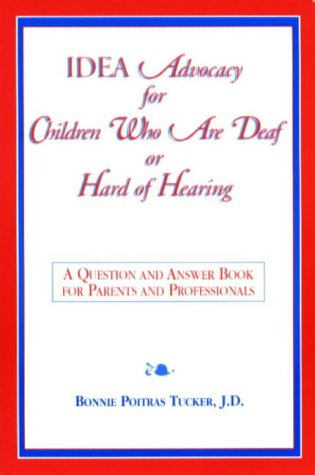 Idea Advocacy for Children Who Are Deaf or Hard-Of-Hearing: A Question and Answer Book for Parents and Professionals 9781565938960