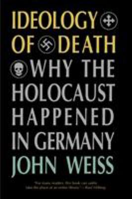 Ideology of Death: Why the Holocaust Happened in Germany 9781566631747