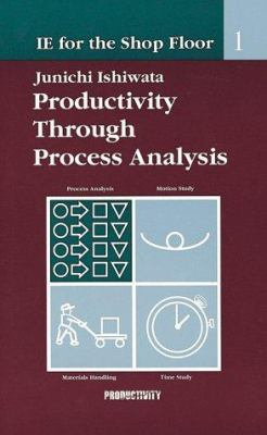 Ie Shop Floor 1: Process Analy: Productivity Through Process Analysis 9781563271854