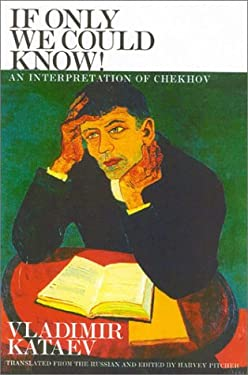 If Only We Could Know!: An Interpretation of Chekhov 9781566634489