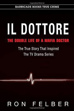 Il Dottore: The Double Life of a Mafia Doctor 9781569802786
