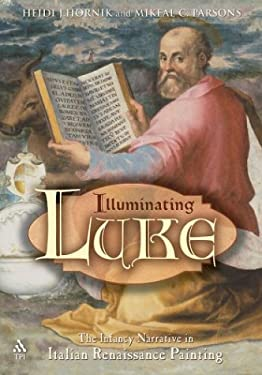Illuminating Luke : The Infancy Narrative in Italian Renaissance Painting