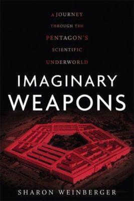 Imaginary Weapons: A Journey Through the Pentagon's Scientific Underworld 9781568583297