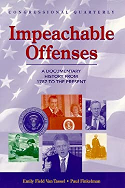 Impeachable Offenses: A Documentary History from 1787 to the Present 9781568024790