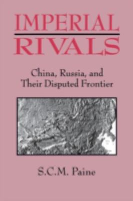 Imperial Rivals: China, Russia, and Their Disrupted Frontier, 1858-1924 9781563247248