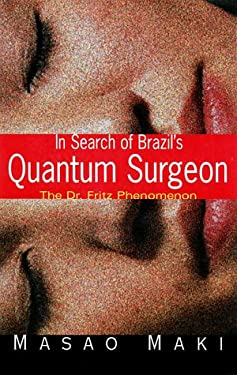 In Search Brazil's Quantum Surgeon: The Dr. Fritz Phenomenon 9781569312971