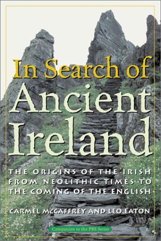 In Search of Ancient Ireland: From Neolithic Times to the Coming of the English 9781561310722