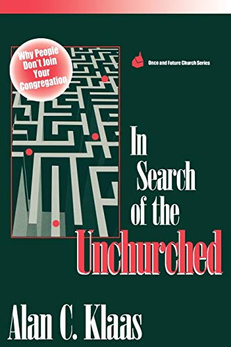 In Search of the Unchurched: Why People Don't Join Your Congregation 9781566991698