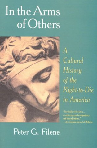 In the Arms of Others: A Cultural History of the Right-To-Die in America 9781566632683