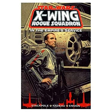 Star Wars: X-Wing Rogue Squadron: In the Empire's Service 9781569713839