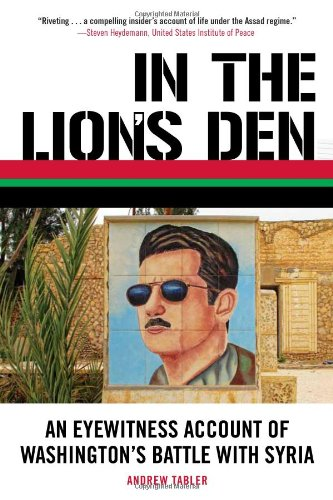 In the Lion's Den: An Eyewitness Account of Washington's Battle with Syria 9781569768433