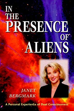 In the Presence of Aliens in the Presence of Aliens: A Personal Experience of Dual Consciousness a Personal Experience of Dual Consciousness 9781567180633