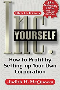 Inc. Yourself: How to Profit by Setting Up Your Own Corporation 9781564147417