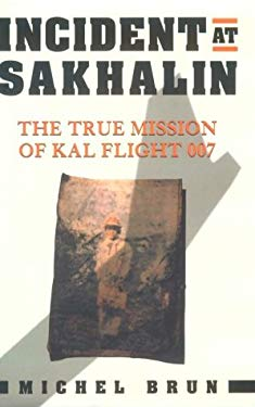 Incident at Sakhalin: The True Mission of Kal 007 9781568580548