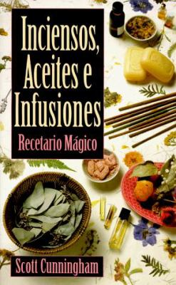 Inciensos, Aceites E Infusiones: Recetario Magico = The Complete Book of Incense, Oils and Brews 9781567189308