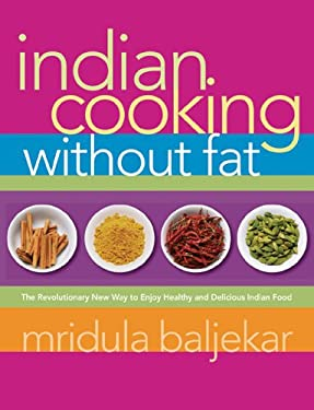 Indian Cooking Without Fat: The Revolutionary New Way to Enjoy Healthy and Delicious Indian Food 9781569243473