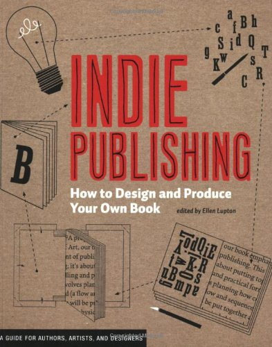 Indie Publishing: How to Design and Produce Your Own Book 9781568987606