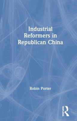 Industrial Reformers in Republican China 9781563243936