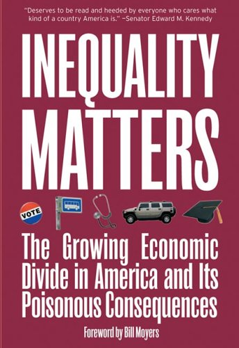 Inequality Matters: The Growing Economic Divide in America and Its Poisonous Consequences 9781565849952