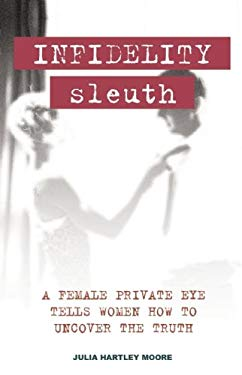 Infidelity Sleuth: A Female Private Eye Tells Women How to Uncover the Truth 9781569755259