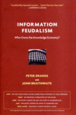 Information Feudalism: Who Owns the Knowledge Economy? 9781565848047