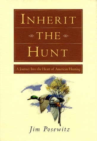 Inherit the Hunt: A Journey Into the Heart of American Hunting 9781560443889