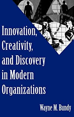 Innovation, Creativity, and Discovery in Modern Organizations 9781567205695