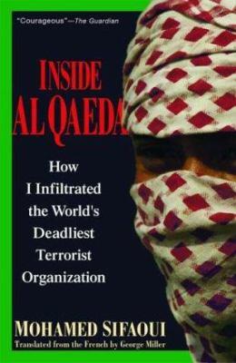 Inside Al Qaeda: How I Infiltrated the World's Deadliest Terrorist Organization 9781560256106