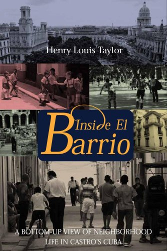 Inside El Barrio: A Bottom-Up View of Neighborhood Life in Castro's Cuba 9781565492813
