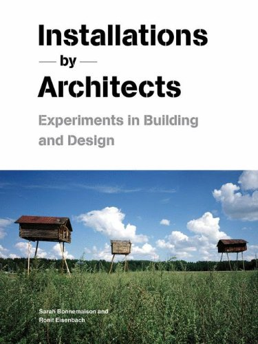 Installations by Architects: Experiments in Building and Design 9781568988504
