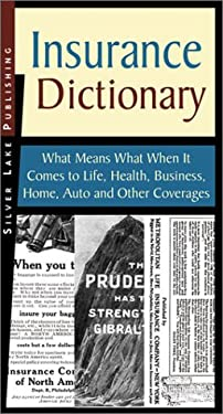 Insurance Dictionary: What Means What When It Comes to Life, Health, Business, Home, Auto and Other Coverages 9781563437496