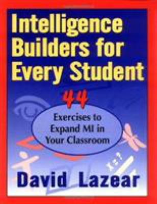 Intelligence Builders for Every Student: 44 Exercises to Expand Multiple Intelligences in the Classroom 9781569760697