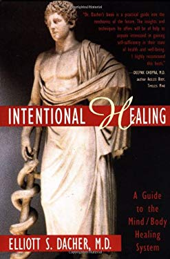 Intentional Healing: A Guide to the Mind/Body Healing System 9781569248317